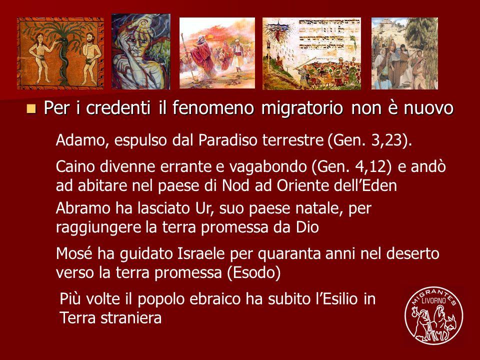 Per i credenti il fenomeno migratorio non è nuovo Adamo, espulso dal Paradiso terrestre (Gen. 3,23). Caino divenne errante e vagabondo (Gen. 4,12) e a