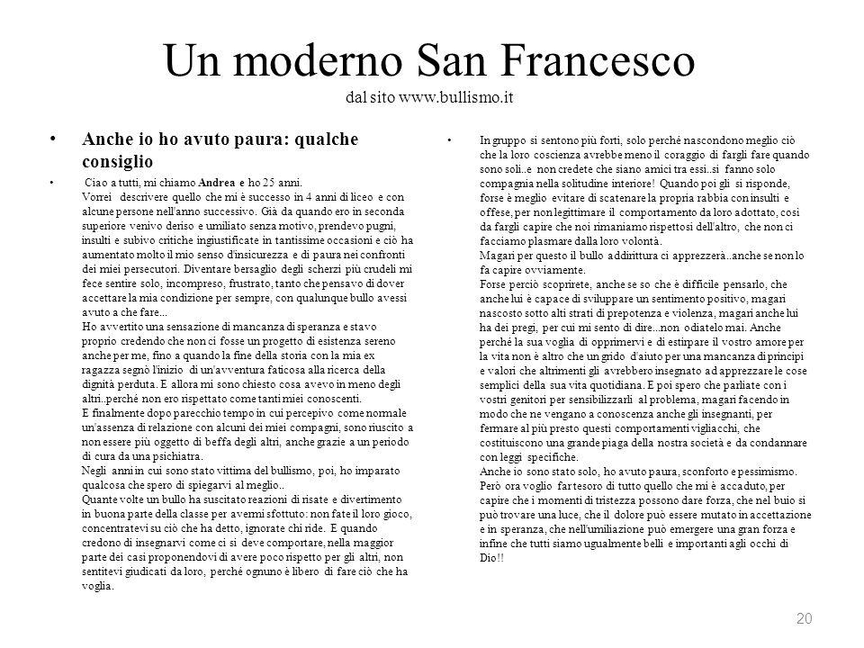 Un moderno San Francesco dal sito www.bullismo.it Anche io ho avuto paura: qualche consiglio Ciao a tutti, mi chiamo Andrea e ho 25 anni. Vorrei descr
