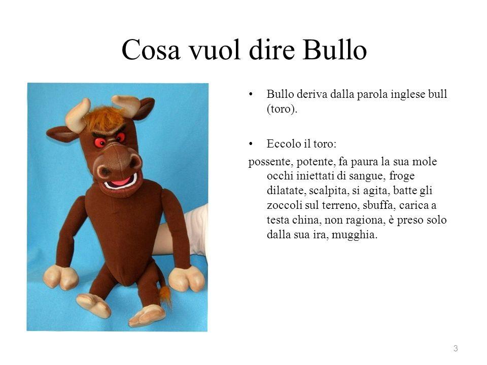 I tipi di bullo Il bullo-lupo Ha una grande concezione della sua forza fisica, della sua agilità, si muove sicuro, ha modi spicci; il suo linguaggio è violento, sarcastico, duro.