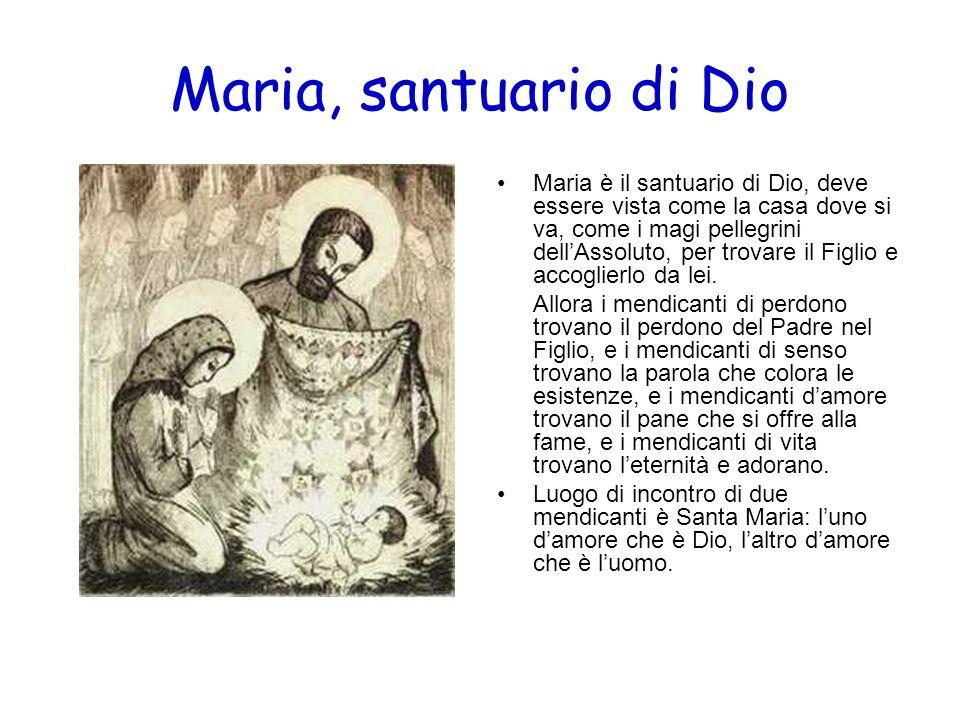 Maria, santuario di Dio Maria è il santuario di Dio, deve essere vista come la casa dove si va, come i magi pellegrini dellAssoluto, per trovare il Fi