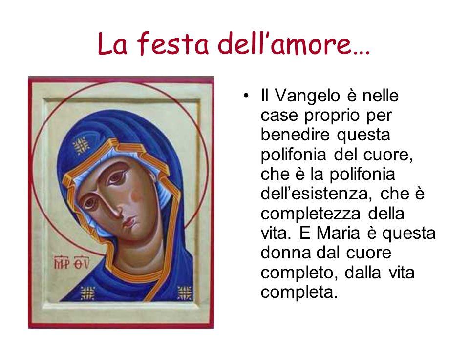 La festa dellamore… Il Vangelo è nelle case proprio per benedire questa polifonia del cuore, che è la polifonia dellesistenza, che è completezza della