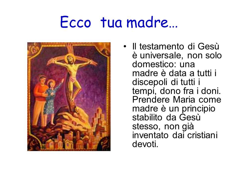 Ecco tua madre… Il testamento di Gesù è universale, non solo domestico: una madre è data a tutti i discepoli di tutti i tempi, dono fra i doni. Prende
