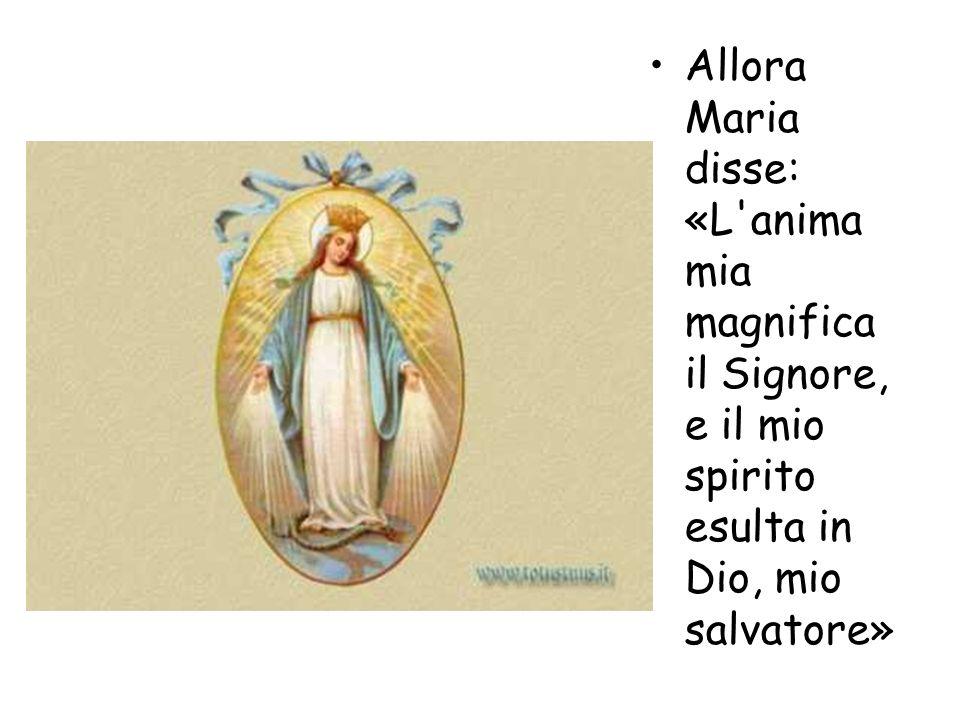 Allora Maria disse: «L'anima mia magnifica il Signore, e il mio spirito esulta in Dio, mio salvatore»