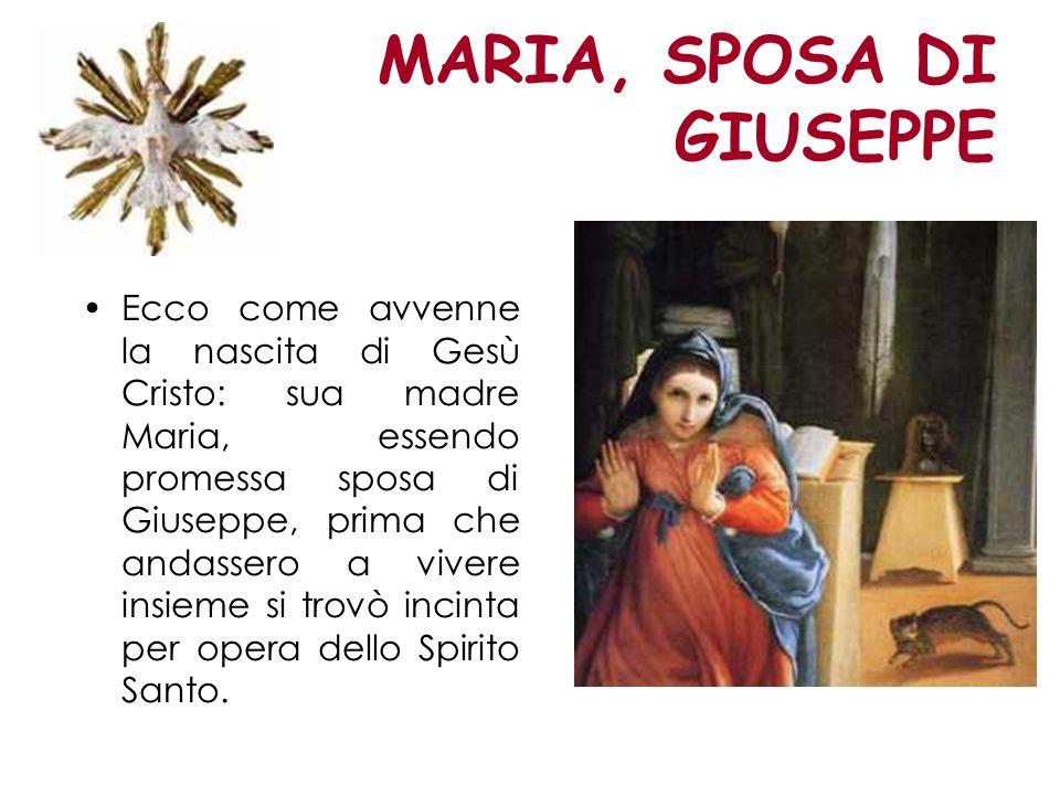 MARIA, SPOSA DI GIUSEPPE Ecco come avvenne la nascita di Gesù Cristo: sua madre Maria, essendo promessa sposa di Giuseppe, prima che andassero a viver