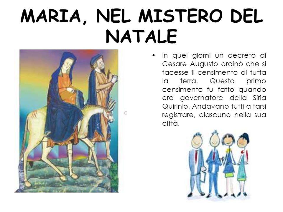 MARIA, NEL MISTERO DEL NATALE In quei giorni un decreto di Cesare Augusto ordinò che si facesse il censimento di tutta la terra. Questo primo censimen