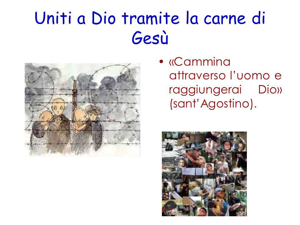 Uniti a Dio tramite la carne di Gesù «Cammina attraverso luomo e raggiungerai Dio» (santAgostino).