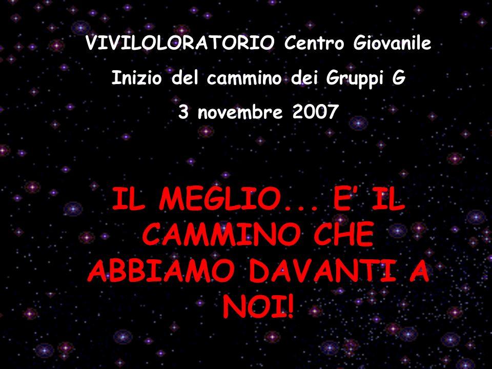 VIVILOLORATORIO Centro Giovanile Inizio del cammino dei Gruppi G 3 novembre 2007 IL MEGLIO...