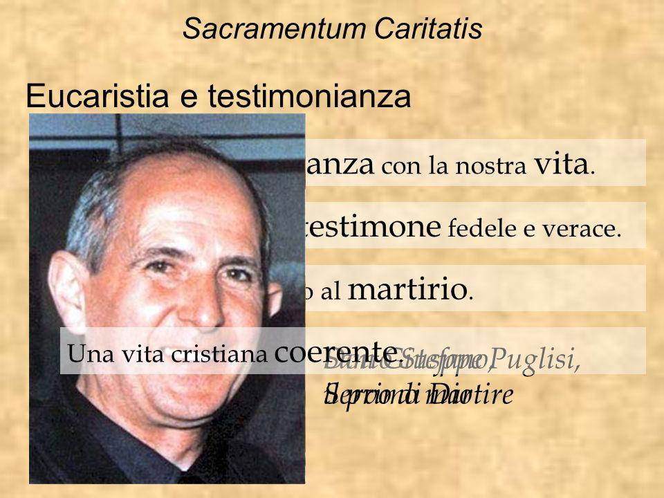 Sacramentum Caritatis Eucaristia e testimonianza Rendere testimonianza con la nostra vita. Gesù stesso è il testimone fedele e verace. La testimonianz