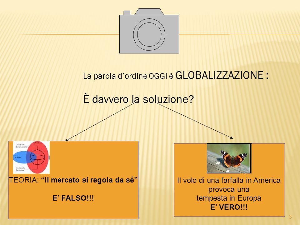 La parola dordine OGGI è GLOBALIZZAZIONE : È davvero la soluzione.