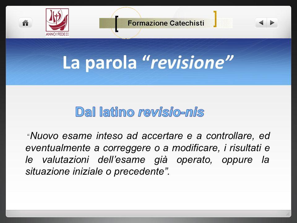 La parola revisione Nuovo esame inteso ad accertare e a controllare, ed eventualmente a correggere o a modificare, i risultati e le valutazioni delles