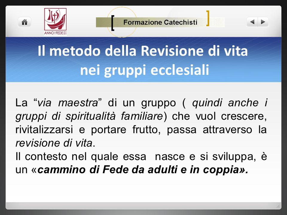 Il metodo della Revisione di vita nei gruppi ecclesiali La via maestra di un gruppo ( quindi anche i gruppi di spiritualità familiare) che vuol cresce