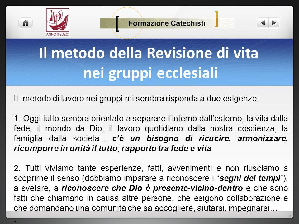 Il metodo della Revisione di vita nei gruppi ecclesiali Il metodo di lavoro nei gruppi mi sembra risponda a due esigenze: 1. Oggi tutto sembra orienta