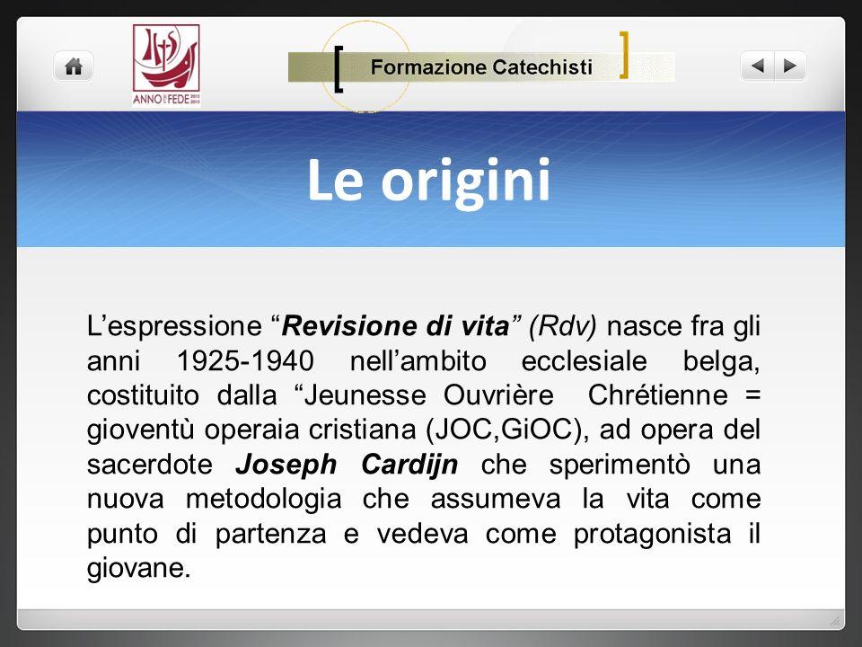 Le origini Lespressione Revisione di vita (Rdv) nasce fra gli anni 1925-1940 nellambito ecclesiale belga, costituito dalla Jeunesse Ouvrière Chrétienn