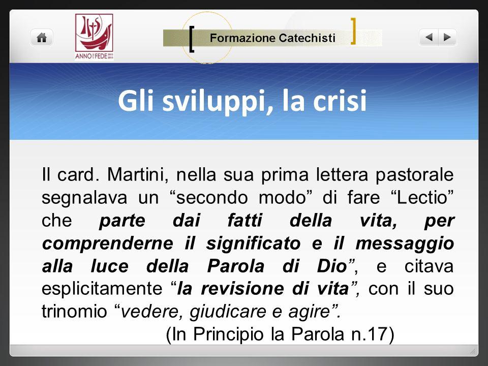Gli sviluppi, la crisi Il card. Martini, nella sua prima lettera pastorale segnalava un secondo modo di fare Lectio che parte dai fatti della vita, pe