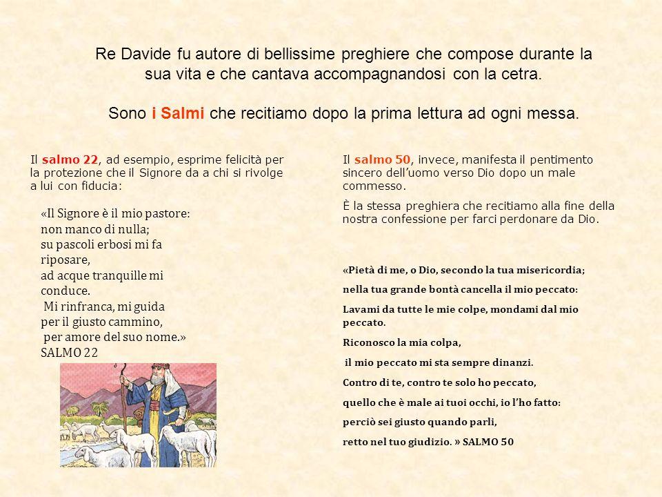 Re Davide fu autore di bellissime preghiere che compose durante la sua vita e che cantava accompagnandosi con la cetra. Sono i Salmi che recitiamo dop