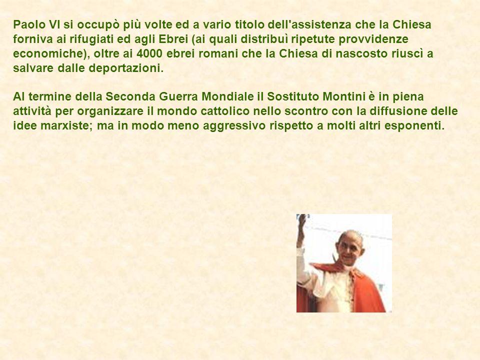 Paolo VI si occupò più volte ed a vario titolo dell'assistenza che la Chiesa forniva ai rifugiati ed agli Ebrei (ai quali distribuì ripetute provviden