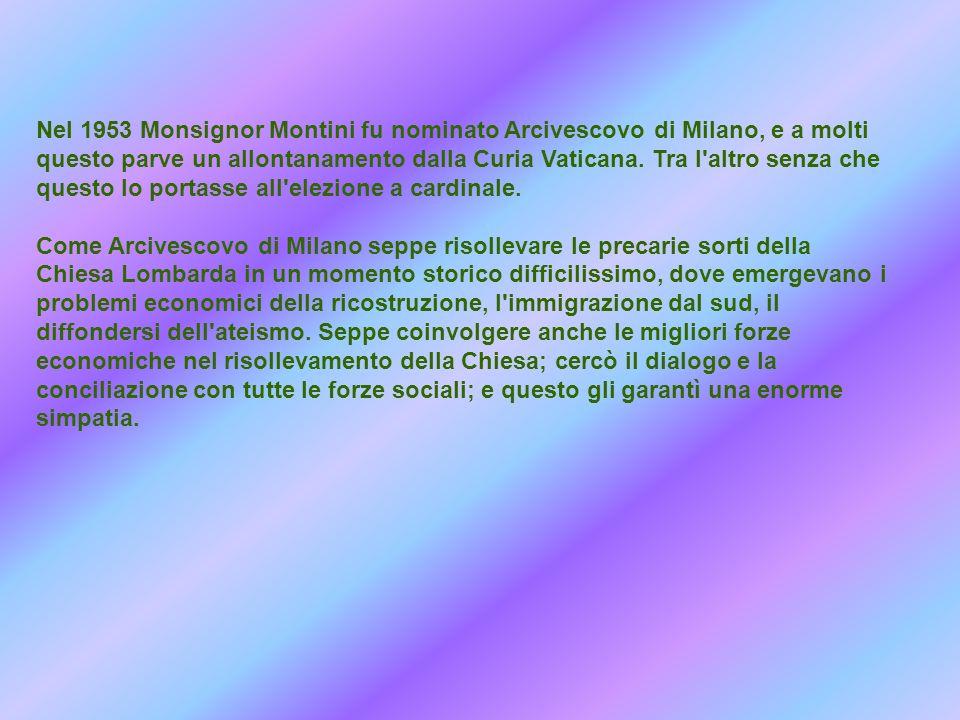 Nel 1953 Monsignor Montini fu nominato Arcivescovo di Milano, e a molti questo parve un allontanamento dalla Curia Vaticana. Tra l'altro senza che que