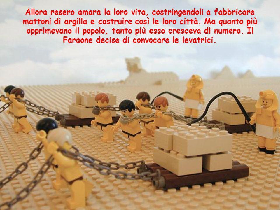 Allora resero amara la loro vita, costringendoli a fabbricare mattoni di argilla e costruire così le loro città. Ma quanto più opprimevano il popolo,