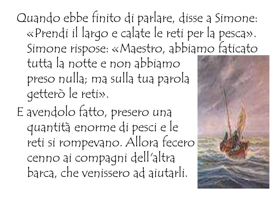 Quando ebbe finito di parlare, disse a Simone: «Prendi il largo e calate le reti per la pesca».