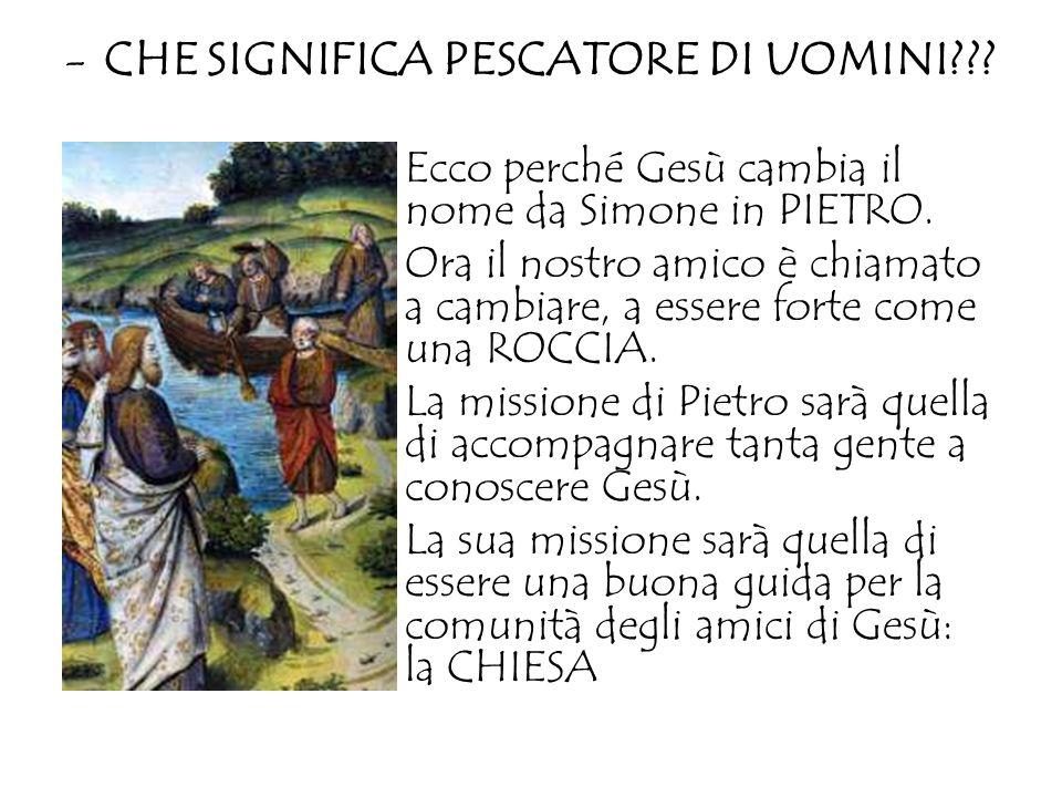 -Un pescatore di nome Simone: Fare il PESCATORE era un lavoro duro. Pietro viveva sulle coste del Lago di Tiberiade. Il nome SIMONE significa DIO HA A