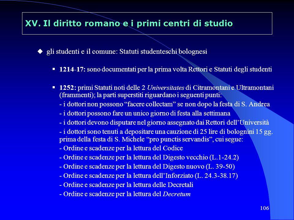 106 XV. Il diritto romano e i primi centri di studio gli studenti e il comune: Statuti studenteschi bolognesi 1214-17: sono documentati per la prima v