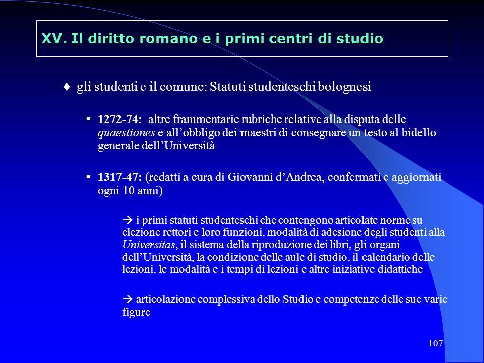 107 XV. Il diritto romano e i primi centri di studio gli studenti e il comune: Statuti studenteschi bolognesi 1272-74: altre frammentarie rubriche rel