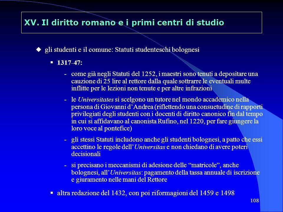 108 XV. Il diritto romano e i primi centri di studio gli studenti e il comune: Statuti studenteschi bolognesi 1317-47: - come già negli Statuti del 12