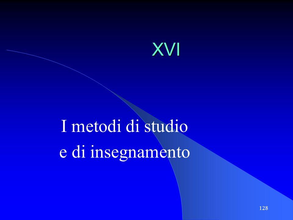 128 XVI I metodi di studio e di insegnamento