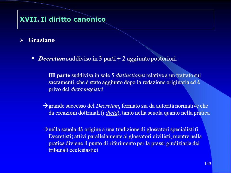 143 XVII. Il diritto canonico Graziano Decretum suddiviso in 3 parti + 2 aggiunte posteriori: - III parte suddivisa in sole 5 distinctiones relative a