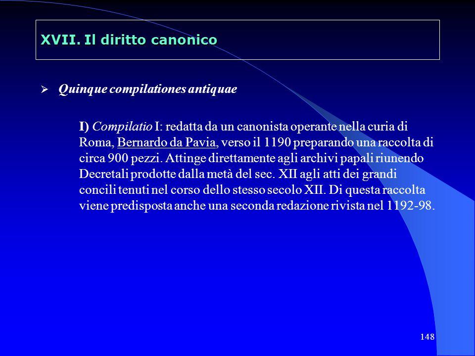 148 XVII. Il diritto canonico Quinque compilationes antiquae I) Compilatio I: redatta da un canonista operante nella curia di Roma, Bernardo da Pavia,