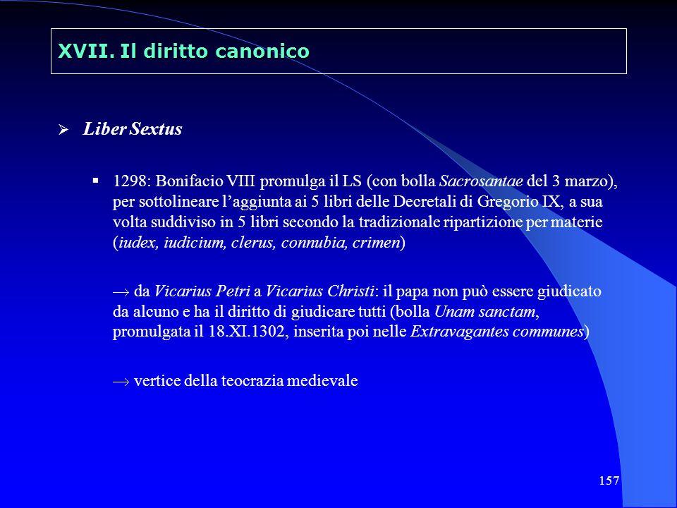 157 XVII. Il diritto canonico Liber Sextus 1298: Bonifacio VIII promulga il LS (con bolla Sacrosantae del 3 marzo), per sottolineare laggiunta ai 5 li