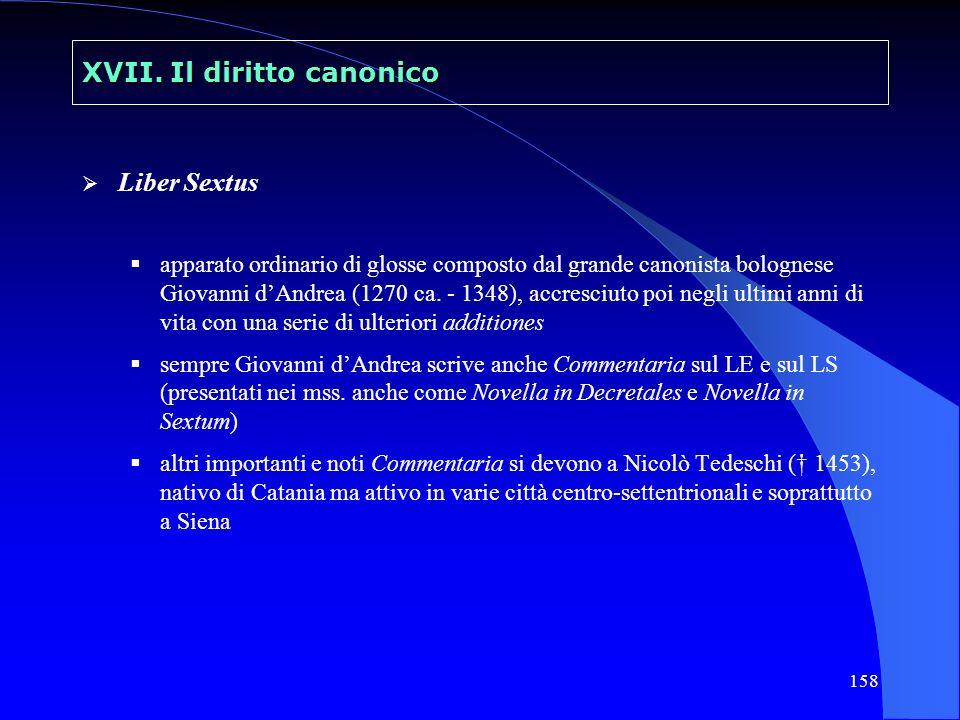 158 XVII. Il diritto canonico Liber Sextus apparato ordinario di glosse composto dal grande canonista bolognese Giovanni dAndrea (1270 ca. - 1348), ac