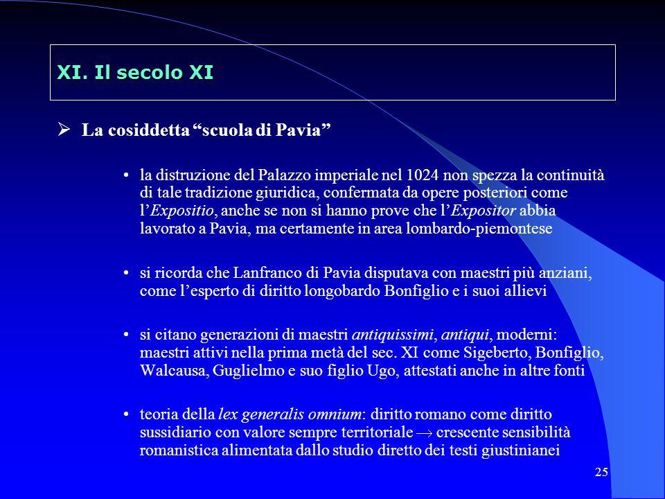 25 XI. Il secolo XI La cosiddetta scuola di Pavia la distruzione del Palazzo imperiale nel 1024 non spezza la continuità di tale tradizione giuridica,