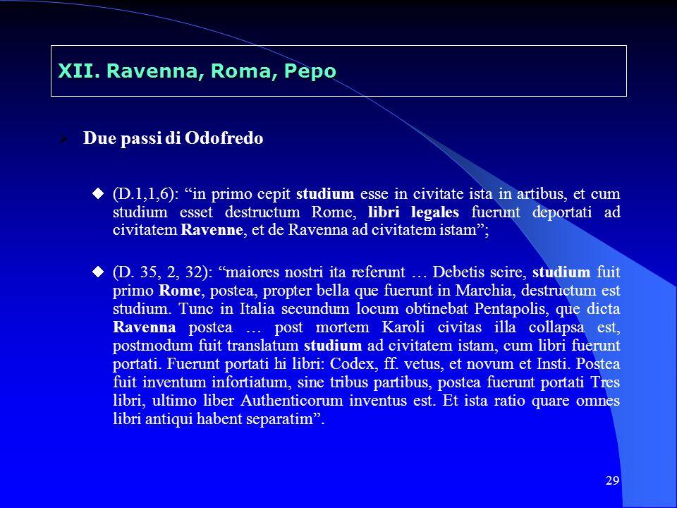 29 XII. Ravenna, Roma, Pepo Due passi di Odofredo (D.1,1,6): in primo cepit studium esse in civitate ista in artibus, et cum studium esset destructum