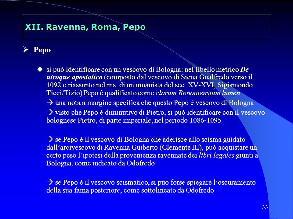 33 XII. Ravenna, Roma, Pepo Pepo si può identificare con un vescovo di Bologna: nel libello metrico De utroque apostolico (composto dal vescovo di Sie