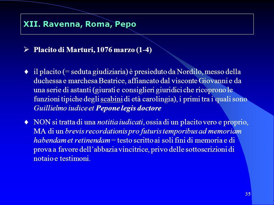 35 XII. Ravenna, Roma, Pepo Placito di Marturi, 1076 marzo (1-4) il placito (= seduta giudiziaria) è presieduto da Nordilo, messo della duchessa e mar