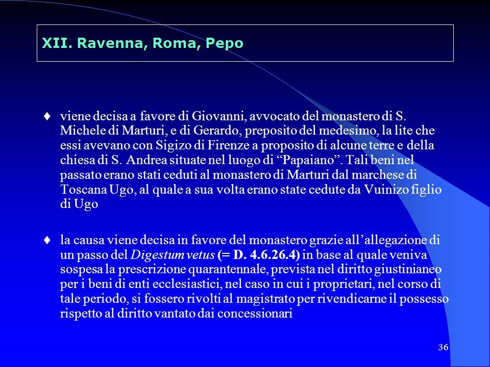 36 XII. Ravenna, Roma, Pepo viene decisa a favore di Giovanni, avvocato del monastero di S. Michele di Marturi, e di Gerardo, preposito del medesimo,