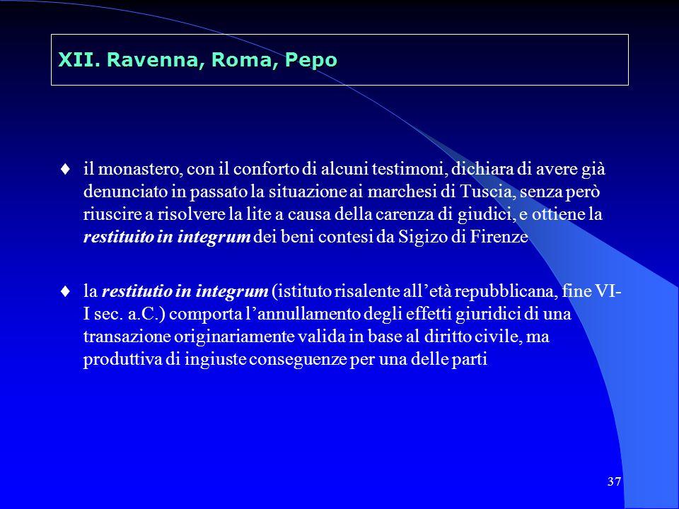 37 XII. Ravenna, Roma, Pepo il monastero, con il conforto di alcuni testimoni, dichiara di avere già denunciato in passato la situazione ai marchesi d