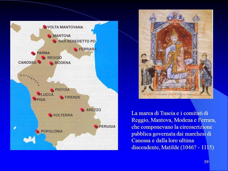 39 La marca di Tuscia e i comitati di Reggio, Mantova, Modena e Ferrara, che componevano la circoscrizione pubblica governata dai marchesi di Canossa