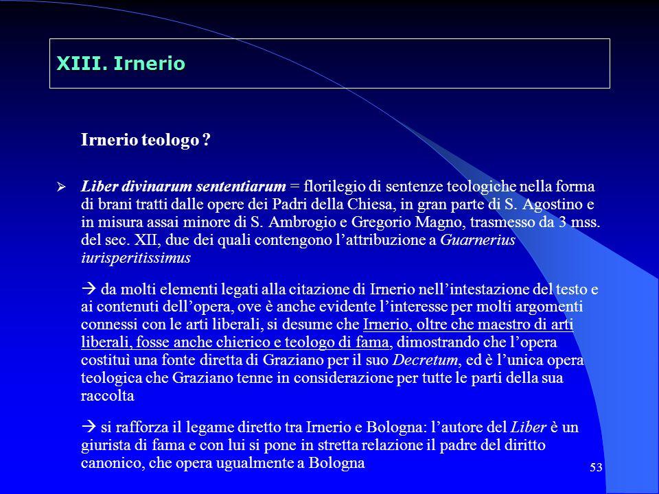 53 XIII. Irnerio Irnerio teologo ? Liber divinarum sententiarum = florilegio di sentenze teologiche nella forma di brani tratti dalle opere dei Padri