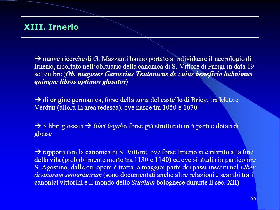 55 XIII. Irnerio nuove ricerche di G. Mazzanti hanno portato a individuare il necrologio di Irnerio, riportato nellobituario della canonica di S. Vitt