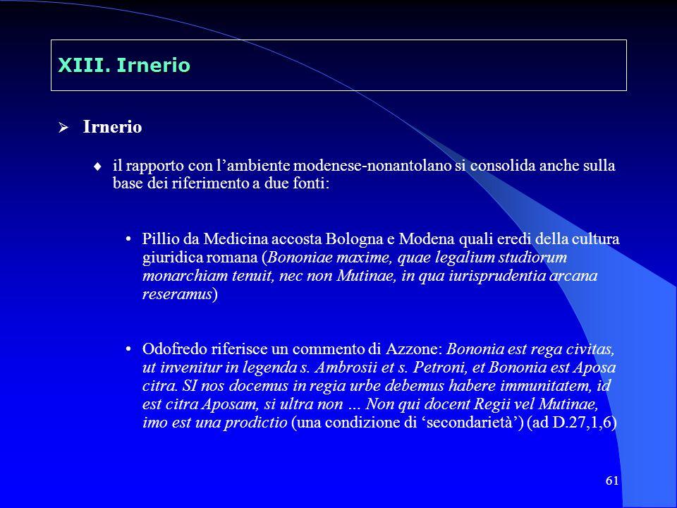 61 XIII. Irnerio Irnerio il rapporto con lambiente modenese-nonantolano si consolida anche sulla base dei riferimento a due fonti: Pillio da Medicina