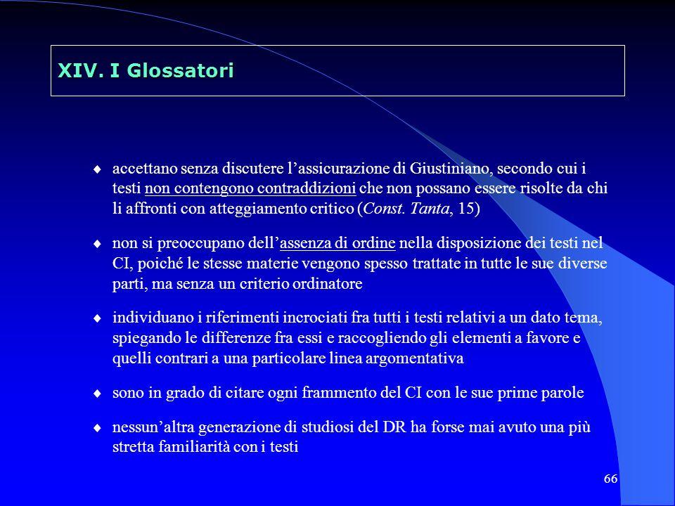 66 XIV. I Glossatori accettano senza discutere lassicurazione di Giustiniano, secondo cui i testi non contengono contraddizioni che non possano essere