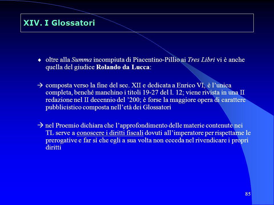 85 XIV. I Glossatori oltre alla Summa incompiuta di Piacentino-Pillio ai Tres Libri vi è anche quella del giudice Rolando da Lucca: composta verso la