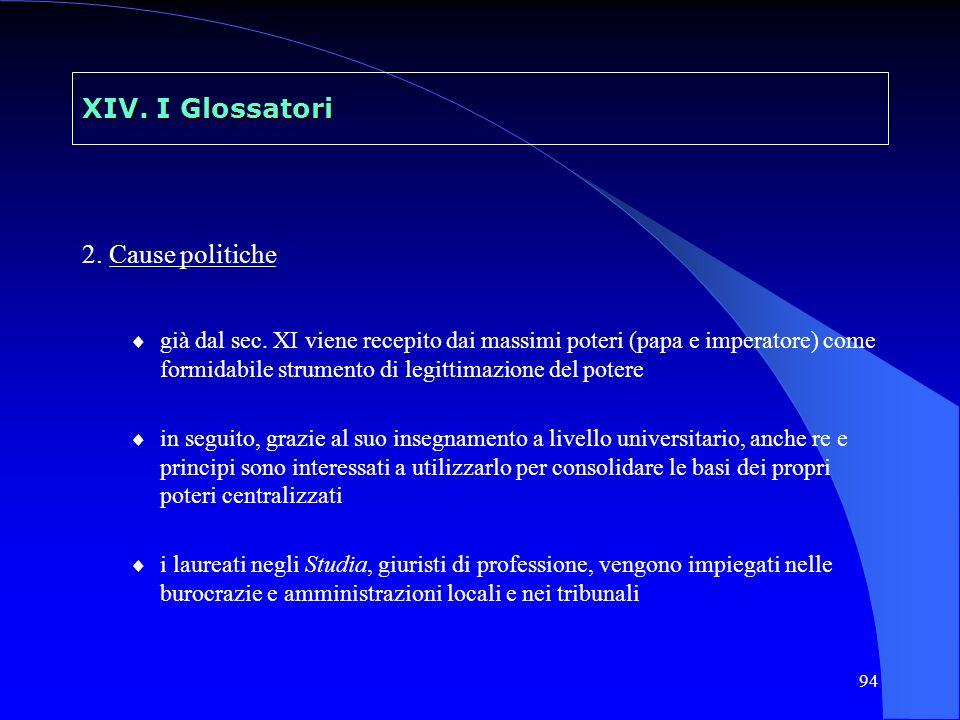 94 XIV. I Glossatori 2. Cause politiche già dal sec. XI viene recepito dai massimi poteri (papa e imperatore) come formidabile strumento di legittimaz