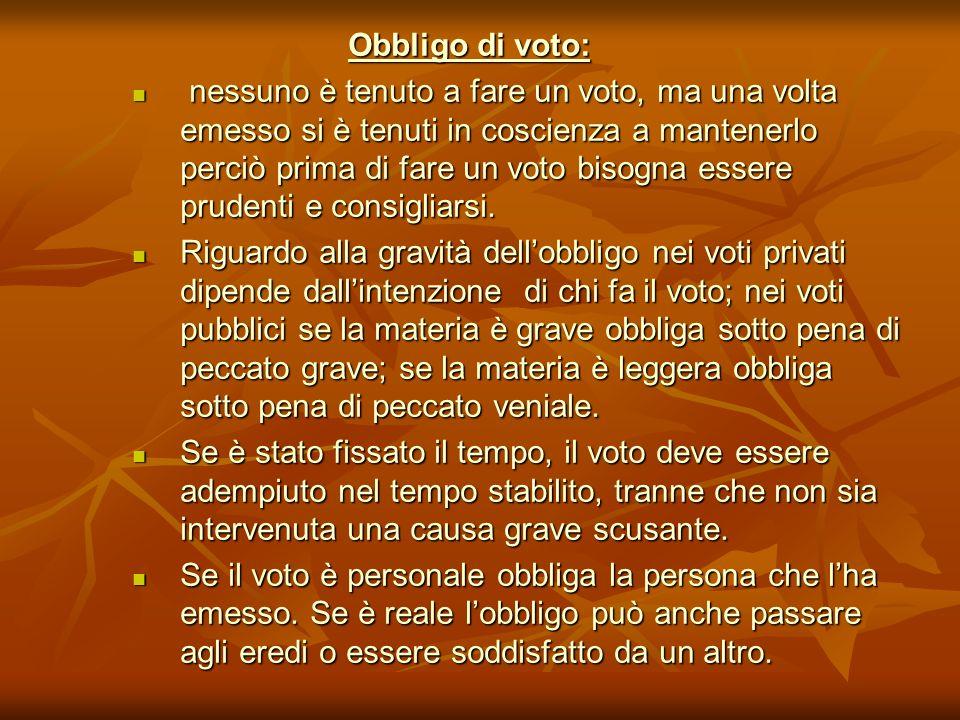 Obbligo di voto: nessuno è tenuto a fare un voto, ma una volta emesso si è tenuti in coscienza a mantenerlo perciò prima di fare un voto bisogna esser