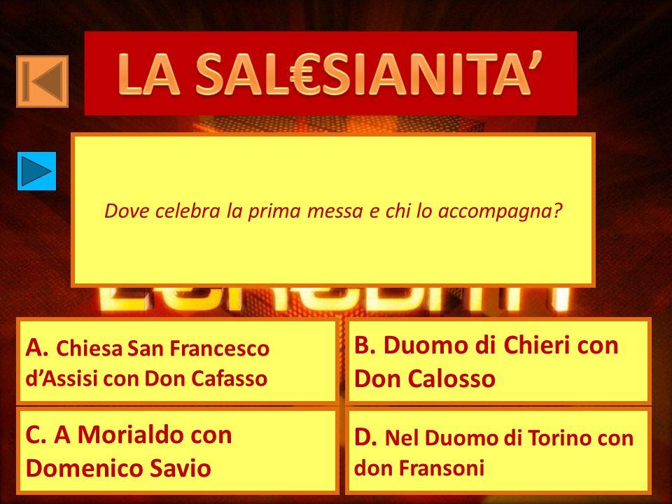 A. Chiesa San Francesco dAssisi con Don Cafasso B. Duomo di Chieri con Don Calosso C. A Morialdo con Domenico Savio D. Nel Duomo di Torino con don Fra