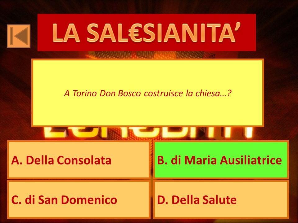 A. Della ConsolataB. di Maria Ausiliatrice C. di San DomenicoD. Della Salute A Torino Don Bosco costruisce la chiesa…?
