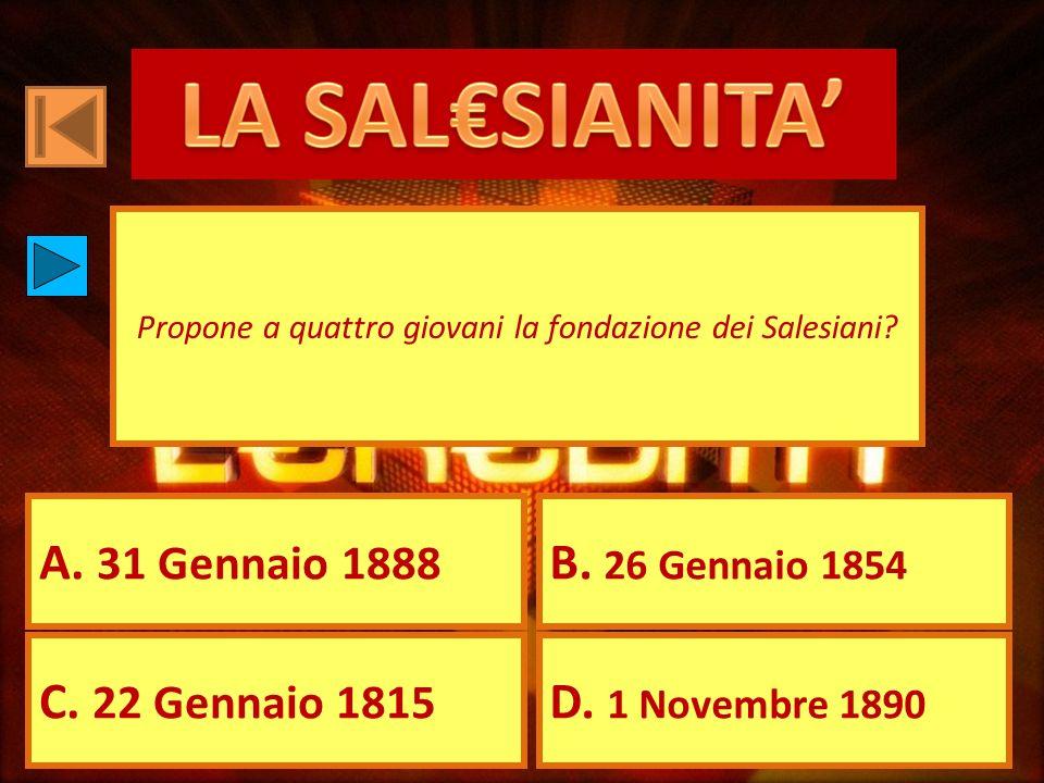 A. 31 Gennaio 1888 B. 26 Gennaio 1854 C. 22 Gennaio 1815 D. 1 Novembre 1890 Propone a quattro giovani la fondazione dei Salesiani?