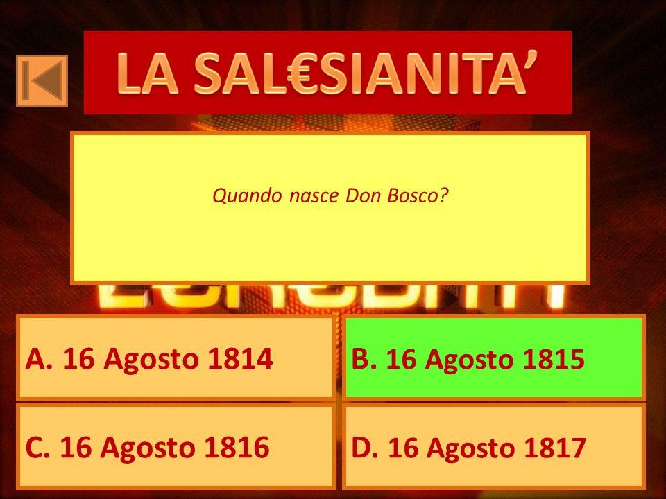 A. 16 Agosto 1814B. 16 Agosto 1815 C. 16 Agosto 1816D. 16 Agosto 1817 Quando nasce Don Bosco?